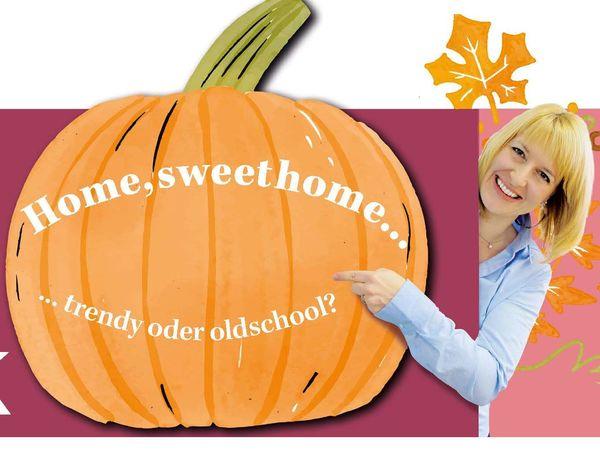 Home, sweet home…trendy oder oldschool?